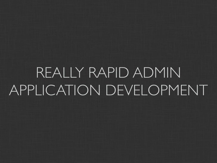 REALLY RAPID ADMINAPPLICATION DEVELOPMENT