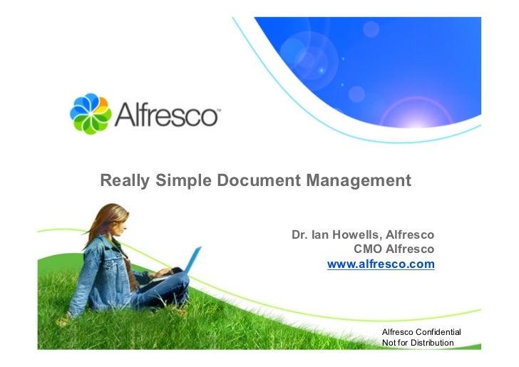 Really Simple Document Management                       Dr. Ian Howells, Alfresco                                CMO Alfr...