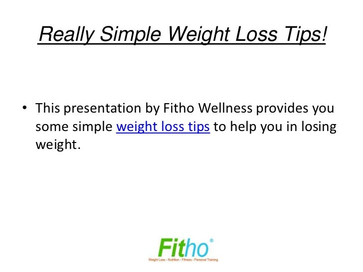 Really Simple Weight Loss Tips!• This presentation by Fitho Wellness provides you  some simple weight loss tips to help yo...