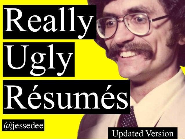 ReallyUglyRésumés@jessedee            Updated Version