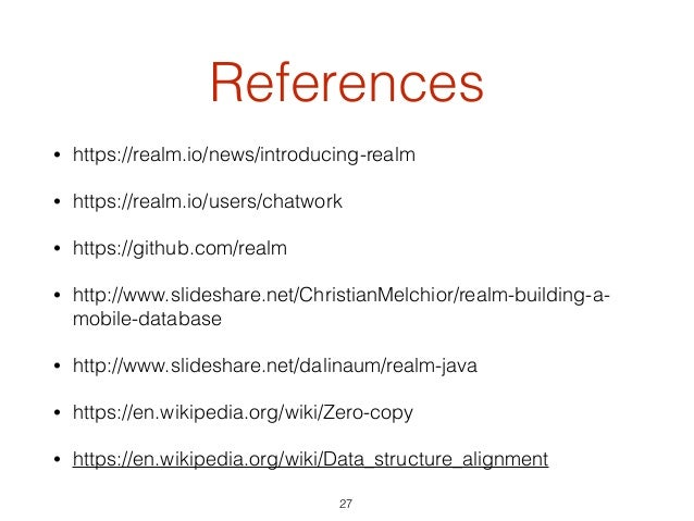 References • https://realm.io/news/introducing-realm • https://realm.io/users/chatwork • https://github.com/realm • http:/...