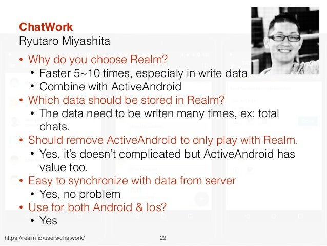 • Why do you choose Realm? • Faster 5~10 times, especialy in write data • Combine with ActiveAndroid • Which data should b...