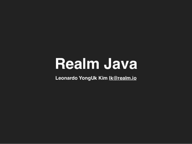 Realm Java Leonardo YongUk Kim lk@realm.io