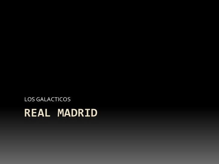 LOS GALACTICOSREAL MADRID