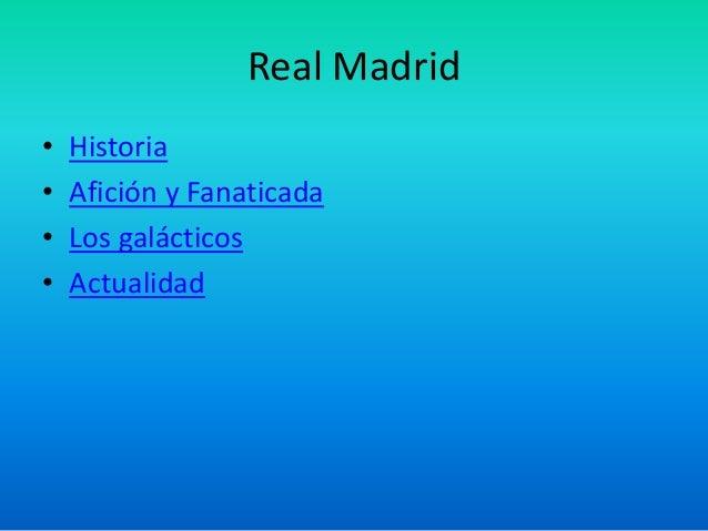 Real Madrid  • Historia  • Afición y Fanaticada  • Los galácticos  • Actualidad