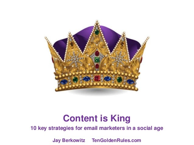 Content is King10 key strategies for email marketers in a social ageJay Berkowitz TenGoldenRules.com