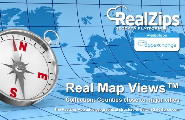 Real Map Views™  Collection: Counties close to major cities The RealZips App adds geographical structure to data in Salesf...