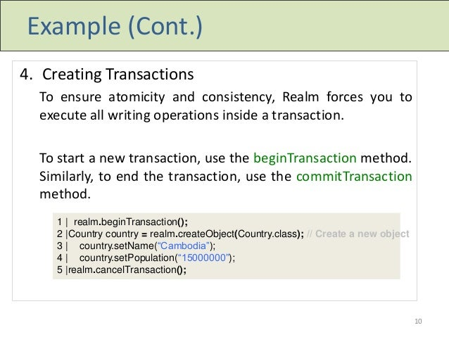 Example (Cont.) 4. Creating Transactions To ensure atomicity and consistency, Realm forces you to execute all writing oper...