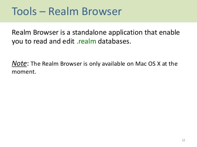 Tools – Realm Browser Realm Browser is a standalone application that enable you to read and edit .realm databases. Note: T...