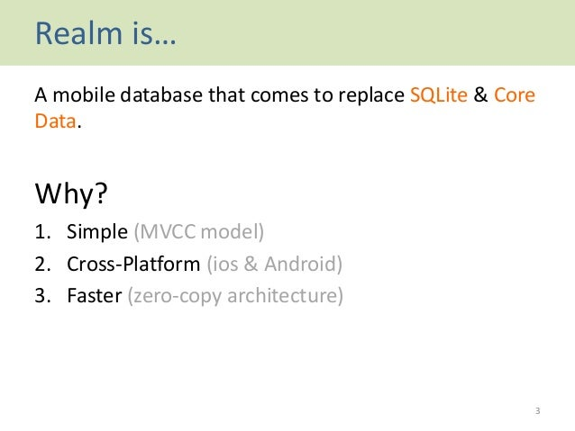 Realm is… A mobile database that comes to replace SQLite & Core Data. Why? 1. Simple (MVCC model) 2. Cross-Platform (ios &...