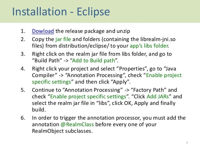 Installation - Eclipse 1. Dowload the release package and unzip 2. Copy the jar file and folders (containing the librealm-...