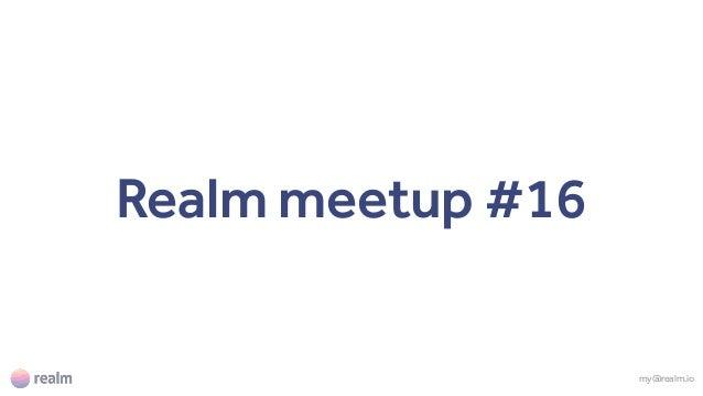 Realm meetup #16 my@realm.io