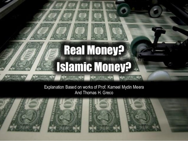 Real Money? Islamic Money? Explanation Based on works of Prof. Kameel Mydin Meera And Thomas H. Greco