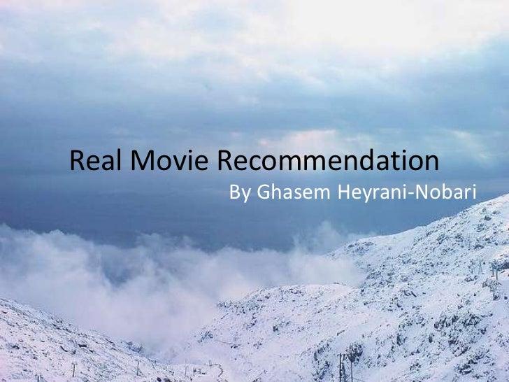 Real Movie Recommendation<br />By Ghasem Heyrani-Nobari<br />