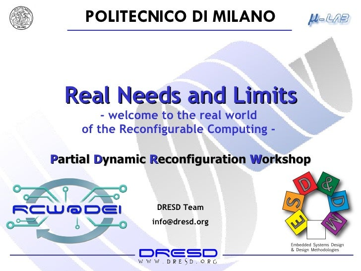 Real Needs and Limits - welcome to the real world  of the Reconfigurable Computing -  DRESD Team [email_address] P artial ...