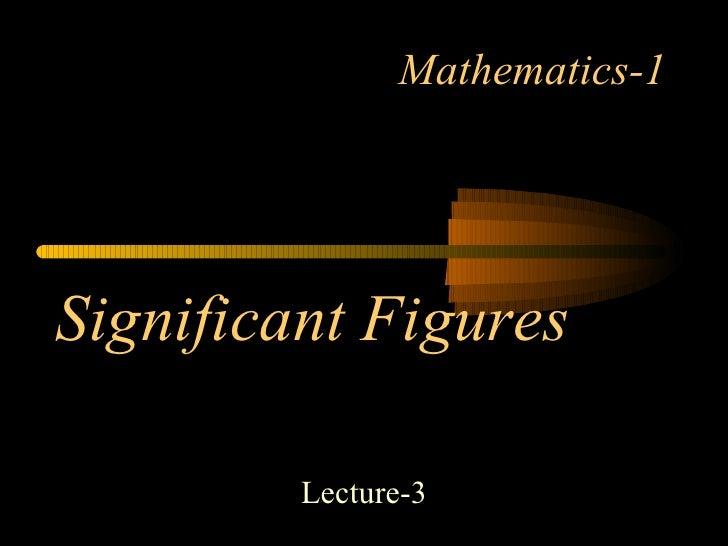 Mathematics-1 Lecture-3 Significant Figures
