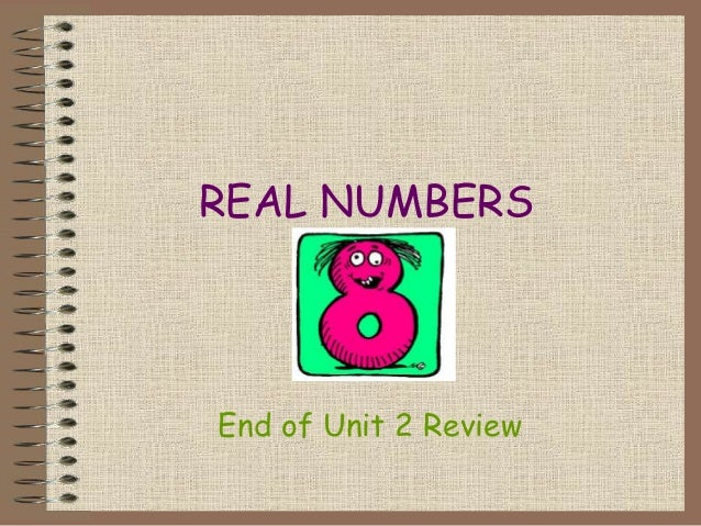 REAL NUMBERS  End of Unit 2 Review