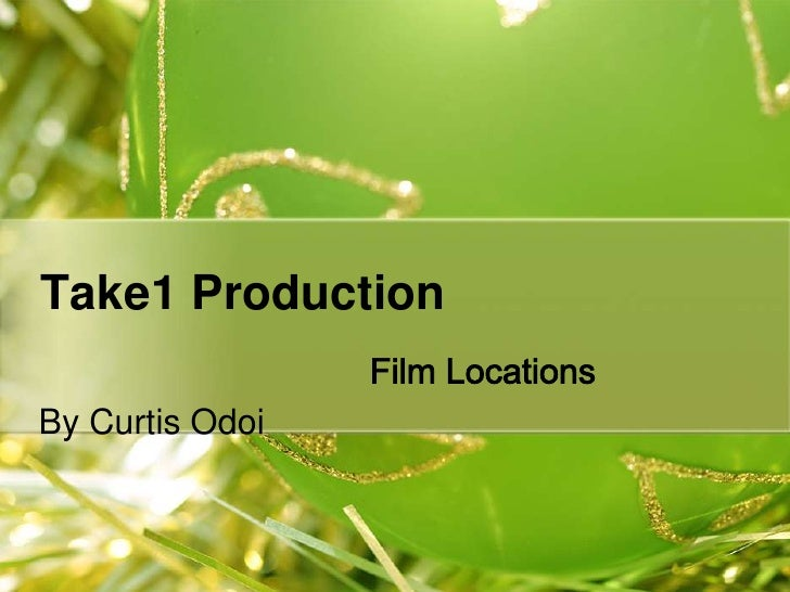 Take1 Production<br />Film Locations <br />By Curtis Odoi<br />
