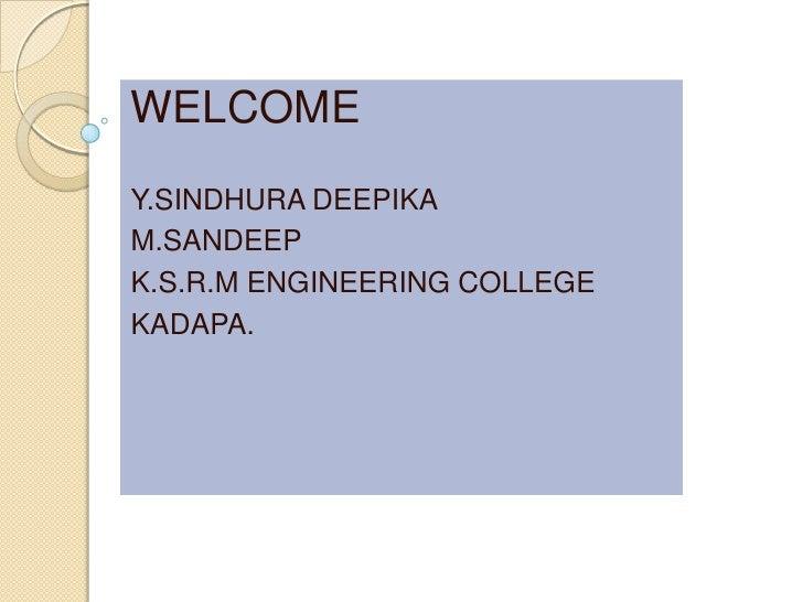 WELCOMEY.SINDHURA DEEPIKAM.SANDEEPK.S.R.M ENGINEERING COLLEGEKADAPA.