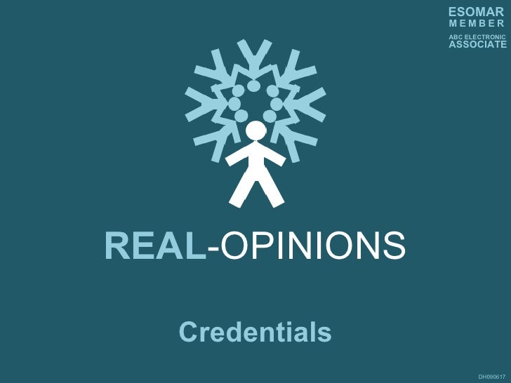 REAL -OPINIONS DH090617 Credentials M   E   M   B   E   R ABC ELECTRONIC ASSOCIATE ESOMAR