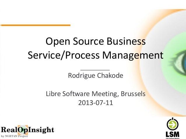 Open Source Business  Service/Process Management  Rodrigue Chakode  Libre Software Meeting, Brussels  2013-07-11