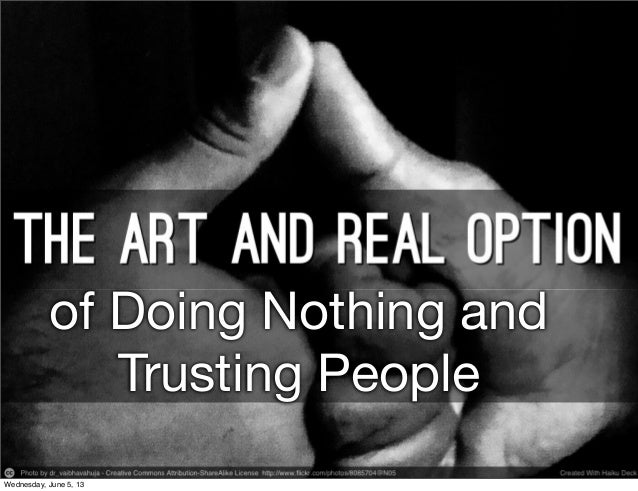 of Doing Nothing andTrusting PeopleWednesday, June 5, 13