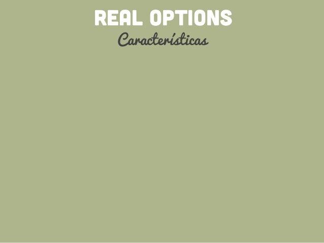 REAL OPTIONS Características valiosas 1.