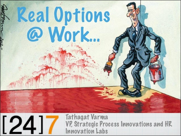 Real Options @ Work… Tathagat Varma VP, Strategic Process Innovations and HR Innovation Labs