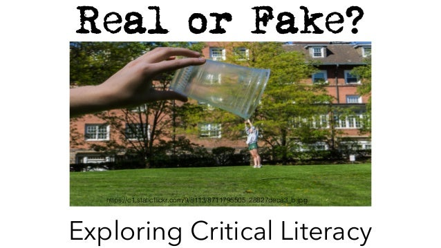 Real or Fake? Exploring Critical Literacy https://c1.staticflickr.com/9/8113/8711795505_28827deca3_b.jpg