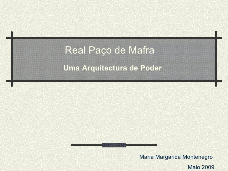 Real Paço de Mafra  Uma Arquitectura de Poder Maria Margarida Montenegro  Maio 2009