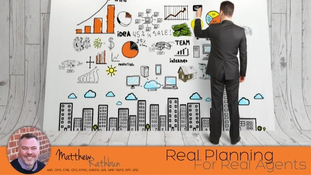 RathbunMatthew ABR, CIPS, CRB, CRS, EPRO, GREEN, GRI, MRP, RSPS, SFR, SRS Real Planning For Real Agents