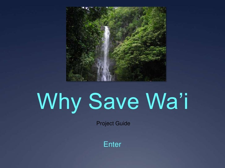 Why Save Wa'i      Project Guide          Enter