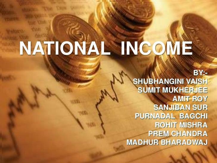 NATIONAL INCOME                        BY:-          SHUBHANGINI VAISH           SUMIT MUKHERJEE                   AMIT RO...