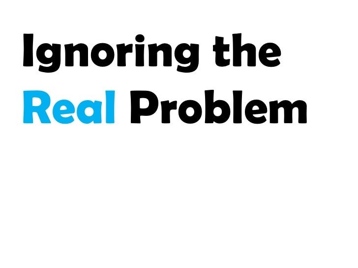 Ignoring the Real Problem<br />