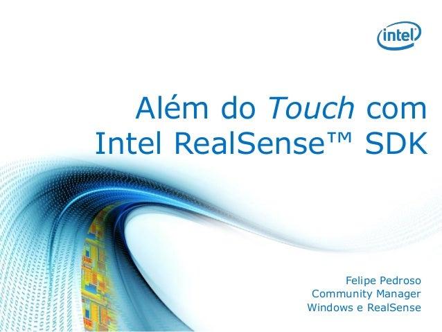 Alémdo Touchcom Intel RealSense™ SDK  Felipe Pedroso  Community Manager  Windows e RealSense