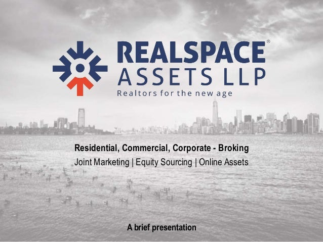 Realspace Assets LLP Residential, Commercial, Corporate - Broking Joint Marketing | Equity Sourcing | Online Assets A brie...