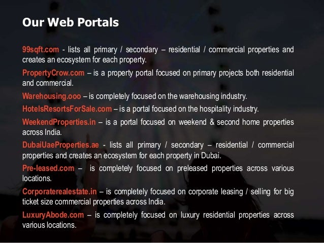 Our Web Portals 99sqft.com - lists all primary / secondary – residential / commercial properties and creates an ecosystem ...
