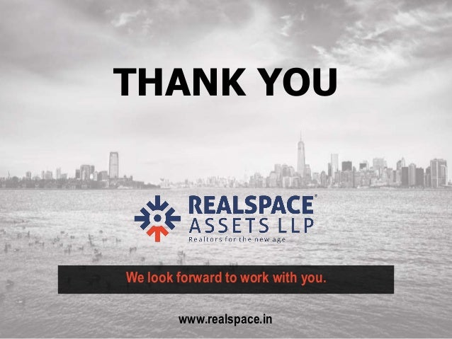 Realspace Assets LLP THANK YOU We look forward to work with you. www.realspace.in