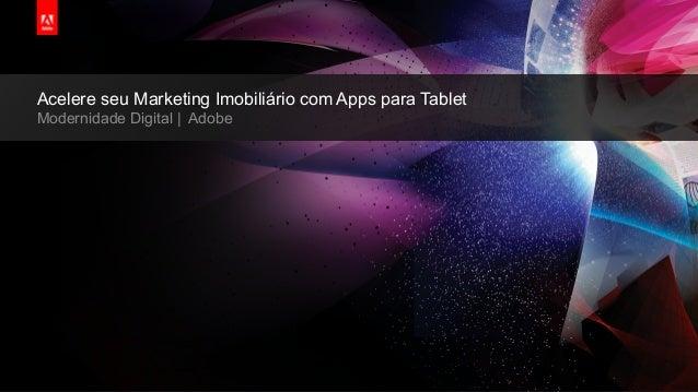 © 2013 Adobe Systems Incorporated. All Rights Reserved. Adobe Confidential. Acelere seu Marketing Imobiliário com Apps par...