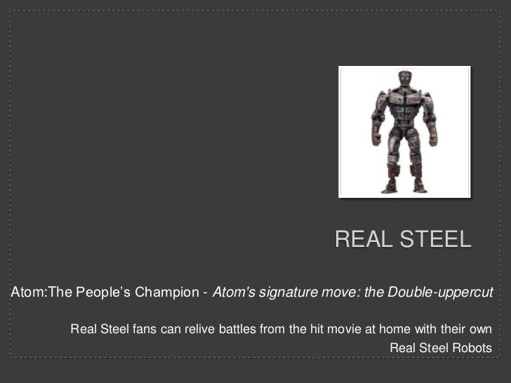 REAL STEELAtom:The People's Champion - Atoms signature move: the Double-uppercut        Real Steel fans can relive battles...