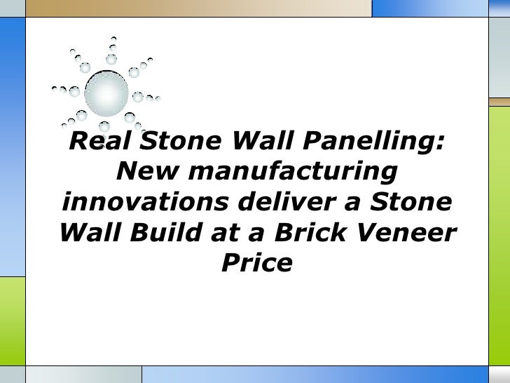 Real Stone Wall Panelling:    New manufacturinginnovations deliver a StoneWall Build at a Brick Veneer            Price