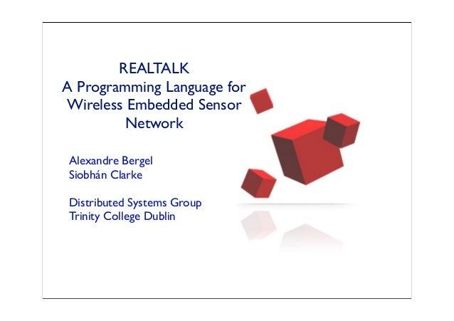 REALTALK A Programming Language for Wireless Embedded Sensor Network Alexandre Bergel Siobhán Clarke Distributed Systems G...
