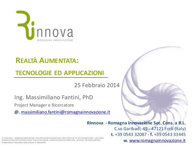 REALTÀ AUMENTATA: TECNOLOGIE ED APPLICAZIONI 25 Febbraio 2014  Ing. Massimiliano Fantini, PhD Project Manager e Ricercator...