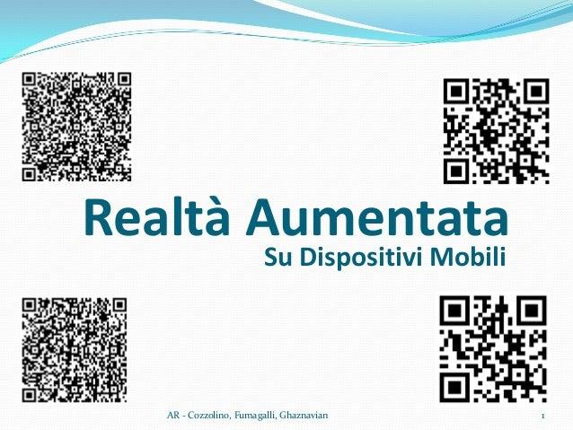 Realtà AumentataSu Dispositivi Mobili1AR - Cozzolino, Fumagalli, Ghaznavian