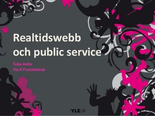 Realtidswebb och public service Tuija Aalto Yle.fi Framtidslab