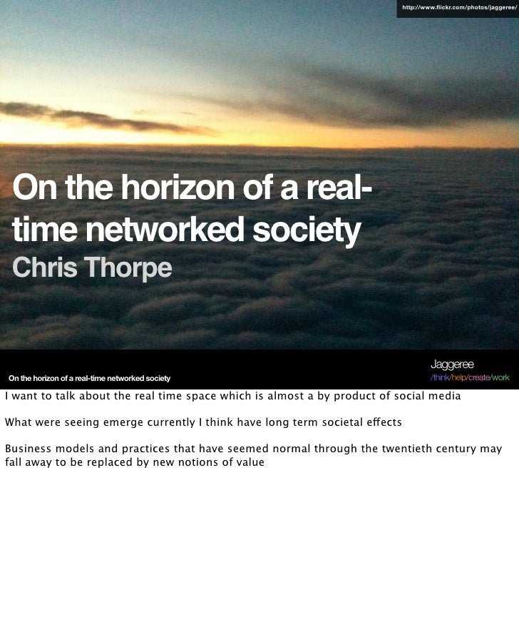 http://www.flickr.com/photos/jaggeree/      On the horizon of a real-  time networked society  Chris Thorpe                ...