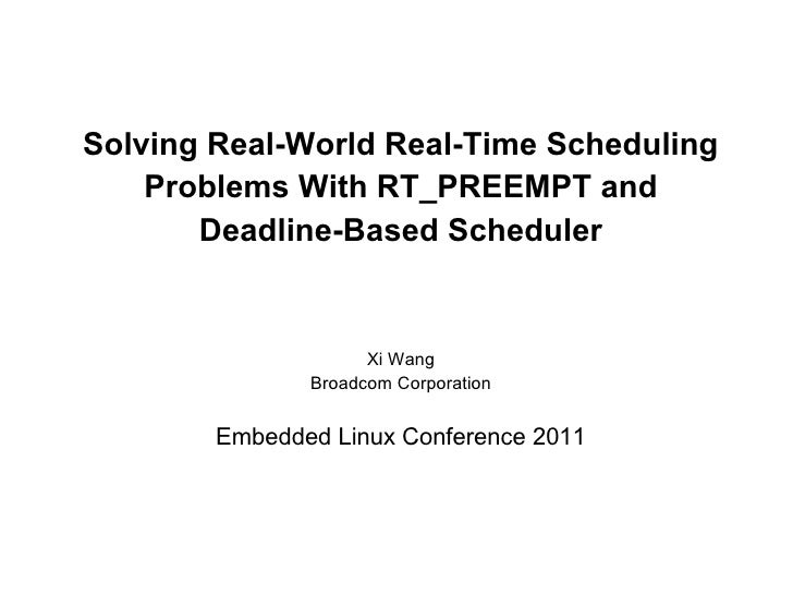 Solving Real-World Real-Time Scheduling    Problems With RT_PREEMPT and       Deadline-Based Scheduler                    ...
