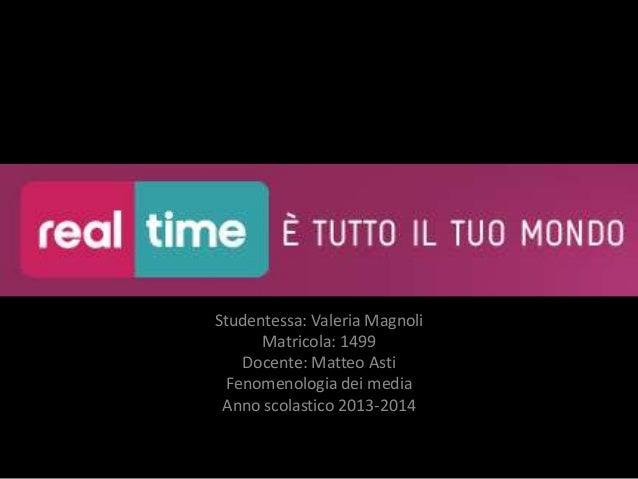 Studentessa: Valeria Magnoli Matricola: 1499 Docente: Matteo Asti Fenomenologia dei media Anno scolastico 2013-2014