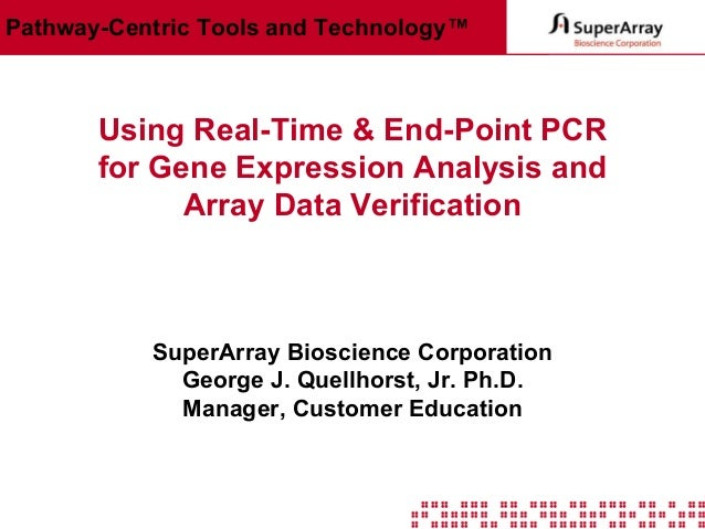 Pathway-Centric Tools and Technology™  Using Real-Time & End-Point PCR for Gene Expression Analysis and Array Data Verific...