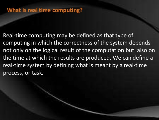 characteristics of real time system Real-time embedded systems are found in practically every facet of our everyday  lives  real-time embedded systems have a complex set of characteristics that.